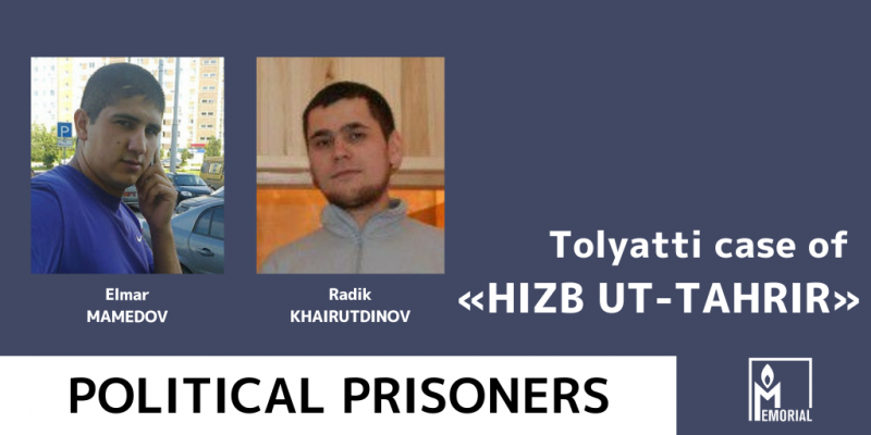 Two more Muslims from Tolyatti, prosecuted for involvement in the banned organisation Hizb ut-Tahrir, are political prisoners