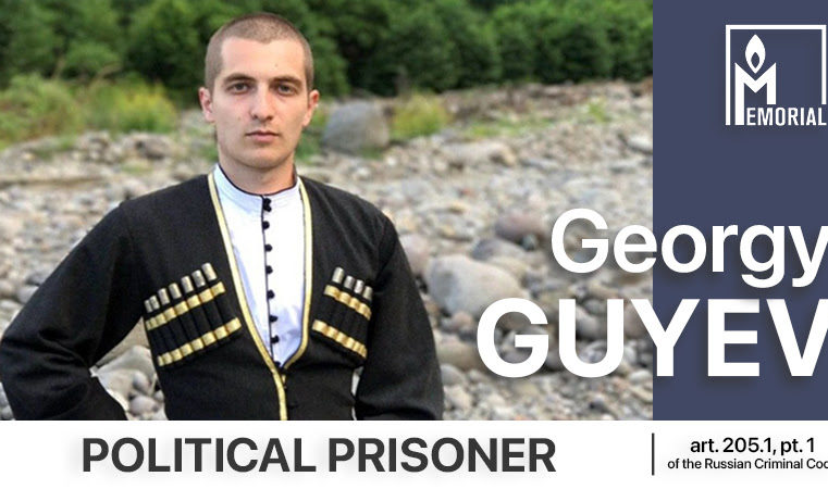 Georgy Guyev, sentenced to six years in a penal colony on charges of financing terrorism, is a political prisoner
